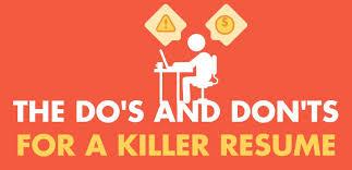 Writing A Killer Resume Six Dos And Six Don Ts To Land The Job
