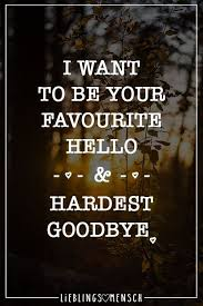 I Want To Be Your Favourite Hello Hardest Goodbye Quotes