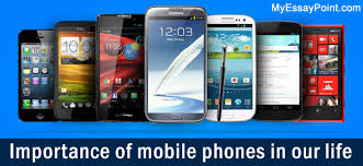 importance of mobile phones in our life my essay point importance of mobile phones