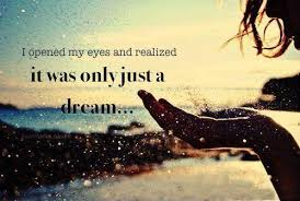 A Dream Quote Best Of I Opened My Eyes And Realized It Was Only Just A Dream Picture Quotes