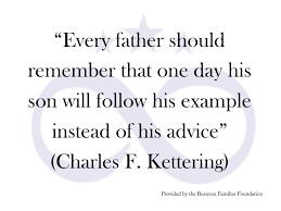 every father should remember that one day his son will follow his  every father should remember that one day his son will follow his example instead of his advice blog