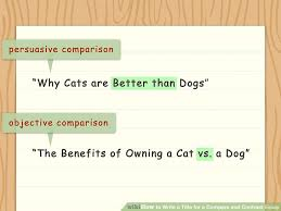 ways to write a title for a compare and contrast essay wikihow image titled write a title for a compare and contrast essay step 3