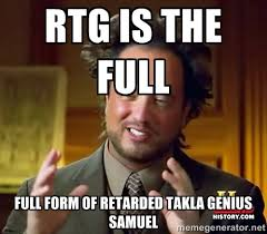 rtg is the full full form of Retarded Takla Genius samuel ... via Relatably.com