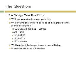 change over time apwh essays basic core change over time ppt  4 the