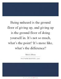 Giving Of Yourself Quotes Best Of Being Unheard Is The Ground Floor Of Giving Up And Giving Up Is