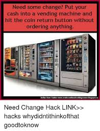Vending Machine Change Hack Custom Need Some Change Put Your Cash Into A Vending Machine And Hit The