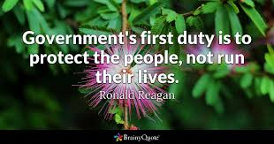 Government Quotes Unique Government's First Duty Is To Protect The People Not Run Their