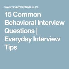 Star Interview Answers Examples 15 Common Behavioral Interview Questions Everyday Interview Tips