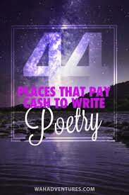 top places that pay cash to write poetry online whether it entails an academic publication a greeting card company or various niche specific