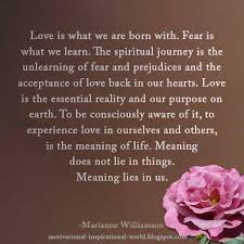 Marianne Williamson Love Quotes Roy T Bennett on Twitter Love is what we are born with Fear is 49