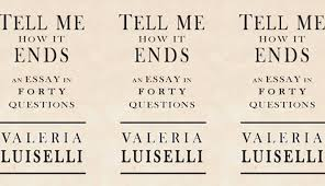 review tell me how it ends an essay in questions by valeria  tell me how it ends luiselli