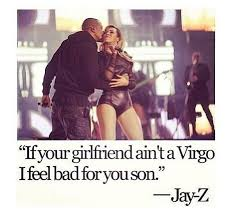 If Your Girlfriend Aint A Virgo I Feel Bad For You Son Jay