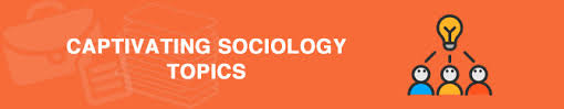 interesting sociology essay topics  the list to all tastescaptivating sociology essay questions