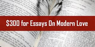 for essays about ldquo modern love rdquo  modern love