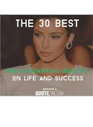 Kardashian Quotes Gorgeous The 48 Best Kim Kardashian Quotes On Life And Success
