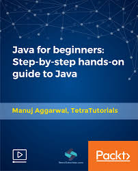 java for beginners step by step hands on guide to java video  java for beginners step by step hands on guide to java video packt books