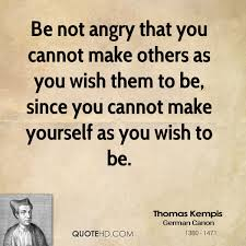 thomas kempis anger quotes quotehd be not angry that you cannot make others as you wish them to be since