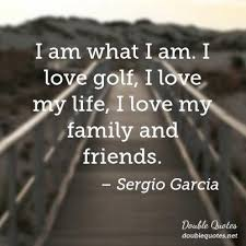 Golf And Life Quotes Mesmerizing I Am What I Am I Love Golf I Love My Life I Love My Family And