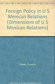 Foreign Policy in U S Mexican Relations: Green, Rosario, Smith, Peter H.:  Amazon.com.au: Books