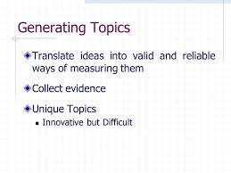 chapter finding ideas to research generating topics translate  2 generating topics translate ideas into valid and reliable ways of measuring them collect evidence unique topics innovative but difficult