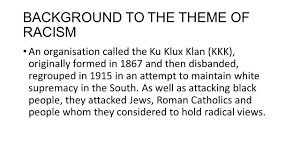 of mice and men national essay theme racism ppt  background to the theme of racism an organisation called the ku klux klan kkk