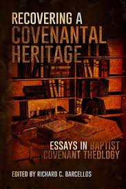 recovering a covenantal heritage essays in baptist covenant recovering a covenantal heritage essays in baptist covenant theology richard c barcellos 9781499714487 com books