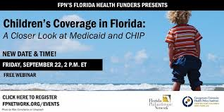 children s coverage in florida a closer look at caid and the children s health insurance program webinar please note this program has a new date and