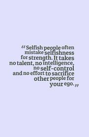 Quotes About Selfish People Quotes About
