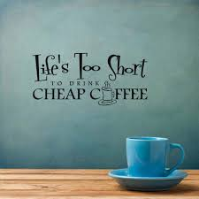 Us 573 35 Offcoffee Cup Mural Wallpaper Lifes Too Short To Drink Coffee Quotes Large Size Wall Art Sticker Home Decor Wall Poster Jd2889 In
