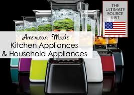 Kitchen Appliances Household Appliances A Made In Usa Source List