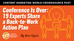 Conference Is Over: 19 Experts Share A Back-To-Work Action Plan