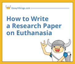 how to write a research paper on euthanasia essayvikings com write your research paper on euthanasia fast