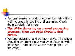 how to write an essay about yourself tips for writing personal  personal essays should of course be well written no errors in