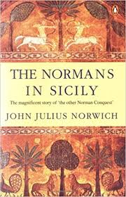 the normans in sicily the normans in the south 1016 1130 and the kingdom in the sun 1130 1194 john julius norwich 9780140152128 amazon books
