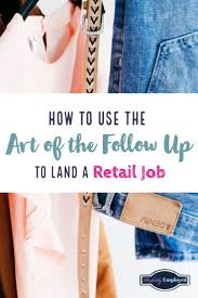 Retail Job Interview Tips How To Use The Art Of The Follow Up To Land A Retail Job Perfectly
