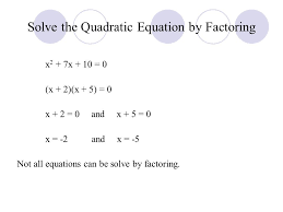 5 solve the quadratic equation by factoring x 2 7x 10 0 x 2 x 5 0 x 2 0 and x 5 0 x 2 and x 5 not all equations can be solve by