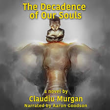 The Decadence of Our Soul by Claudiu Murgan   Audiobook   Audible.com
