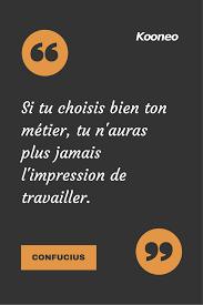 Citations Si Tu Choisis Bien Ton Métier Tu Nauras Plus Jamais L