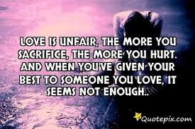 Love Is Unfair, The More You Sacrifice,the More .. - QuotePix.com ...