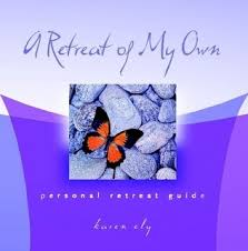 A Retreat of My Own: Karen Ely, A Woman's Way: 9780615187877 ...