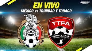 MEXICO VS TRINIDAD Y TOBAGO en vivo ...