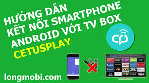 CETUS PLAY - Kết nối SmartPhone Android với tv box - longmobi - YouTube