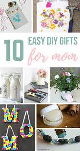 photo collage showing diffe mother s day presents with a text overlay that says 10 easy diy