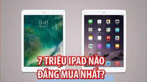 7 triệu nên mua máy tính bảng iPad nào? - iPad 2017 hay iPad Air 2 ?