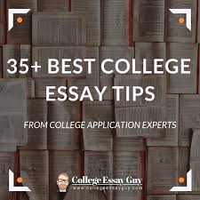 Tips For College Essays 35 Best College Essay Tips From College Application Experts