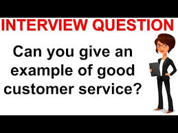 Example Of Best Customer Service Example Of Good Customer Service Interview Question