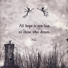 Lost Dream Quotes Best Of All Hope Is Not Lost To Those Who Dream Natalia Crow Natalia