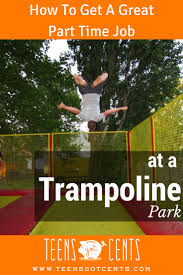 trampoline park a great place to get a part time job teensgotcents trampoline parks can be a great place to work as a teen many trampoline parks