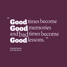 Good Times Quotes Extraordinary Good Times Become Good Memories And Bad Times Become Good Lessons
