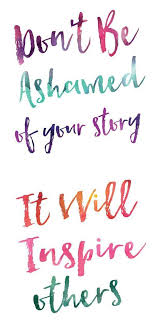 Quote Don't Be Ashamed Of Your Story It Will Inspire Others Simple Quotes About Inspiring Others
